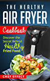 The Healthy Air Fryer Cookbook: Discover the Secret Behind Healthy Fried Food (English Edition)