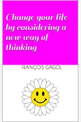 Change your life by considering a new way of thinking (English Edition) Format Kindle