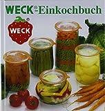 WECK Einkochbuch 00006376 | Buch zum Haltbarmachen von Lebensmittel | Einmachen von Obst & Gemüse | Anleitung zum Einkochen | gebundene Ausgabe, 144 farbige Seiten, mit Fotos