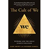 The Cult of We: WeWork and the Great Start-Up Delusion (English Edition)