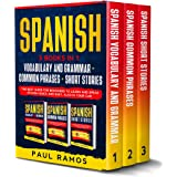 SPANISH: 3 BOOKS IN 1 : VOCABULARY AND GRAMMAR + COMMON PHRASES + SHORT STORIES. THE BEST GUIDE FOR BEGINNERS TO LEARN AND SP