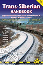 Trans-Siberian Handbook: The Trailblazer Guide to the Trans-Siberian Railway Journey Includes Guides to 25 Cities