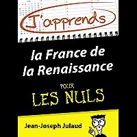 J'apprends la France de la Renaissance pour les Nuls