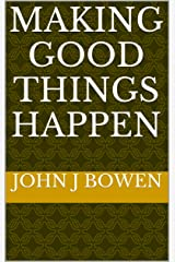 Making Good Things Happen (A Working Life Book 1) Kindle Edition
