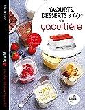 Yaourts, desserts & cie à la yaourtière: Spécial multi délices