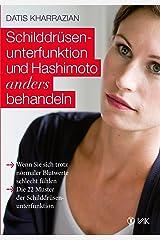 Schilddrüsenunterfunktion und Hashimoto anders behandeln: Wenn Sie sich trotz normaler Blutwerte schlecht fühlen. Die 22 Muster der Schilddrüsenunterfunktion Kindle Ausgabe