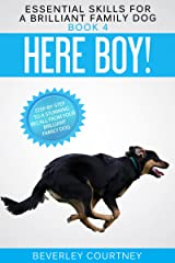 Here Boy!: Step-by-step to a Stunning Recall from your Brilliant Family Dog (Essential Skills for a Brilliant Family Dog Book 4) Kindle Edition