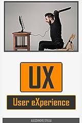 User Experience: Teorie, tecniche e metodologie per artefatti che regalano la felicità Formato Kindle