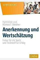 Anerkennung und Wertschätzung: Futter für die Seele und Treibstoff für Erfolg (Whitebooks) Kindle Ausgabe