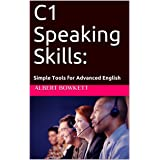 C1 Speaking Skills: Simple Tools for Advanced English (English Edition)