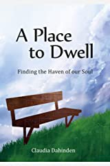 A Place to Dwell: Finding the Haven of our Soul (English Edition) Kindle Ausgabe