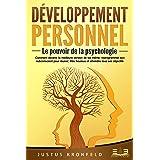 DÉVELOPPEMENT PERSONNEL - Le pouvoir de la psychologie: Comment devenir la meilleure version de soi-même, reprogrammer son su