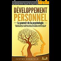 DÉVELOPPEMENT PERSONNEL - Le pouvoir de la psychologie: Comment devenir la meilleure version de soi-même, reprogrammer…