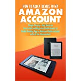 How to Add a Device to my Amazon Account: Simple Step-by- Step Guide on how to Add and Register Kindle device or Kindle Readi