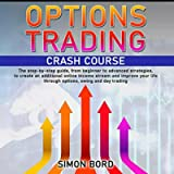 Options Trading Crash Course: The Step-by-Step Guide, from Beginner to Advanced Strategies, to Create an Additional…