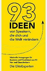 93 Ideen von Speakern, die dich und die Welt verändern: Wertvolle Anregungen für Business und Privatleben von 93 Vor- und Querdenkern Kindle Ausgabe