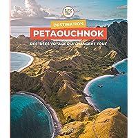 Destination Petaouchnok: Des idées voyage qui changent tout