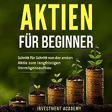 Aktien für Beginner:: Schritt für Schritt von der ersten Aktie zum langfristigen Vermögensaufbau