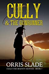 Cully & the Gunrunner: (Cully the Bounty Hunter - Book 7) Kindle Edition