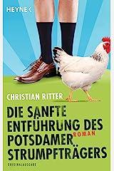 Die sanfte Entführung des Potsdamer Strumpfträgers: Roman Kindle Ausgabe