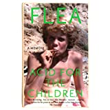 Acid For The Children - The autobiography of Flea, the Red Hot Chili Peppers legend: The autobiography of Flea, the Red Hot C