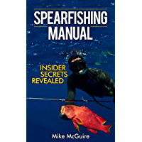 Spearfishing Manual: Insider Secrets of Spearfishing for Beginners to Die-Hard Spearos (Spearfishing and Freediving Book…