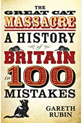 The Great Cat Massacre - A History of Britain in 100 Mistakes Kindle Edition