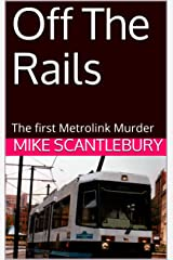 Off The Rails: The first Metrolink Murder (Mickey from Manchester Series Book 2) Kindle Edition
