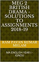 MEG 2 British Drama - Solutions to Assignments 2018-19: MA ENGLISH YEAR I - IGNOU