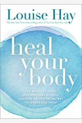 Heal Your Body: The Mental Causes for Physical Illness and the Metaphysical Way to Overcome Them Paperback