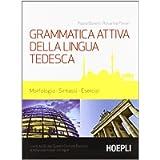 Grammatica attiva della lingua tedesca. Morfologia, sintassi, esercizi. Livelli A1-B2 del quadro comune Europeo di…
