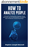 HOW TO ANALYZE PEOPLE: Read Body Language In 5 Minutes, Analyze Personality Type And Better Manage Your Relations. Learn The Secrets To Human Psychology ... Mastering Social Skills (English Edition)
