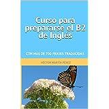 Curso para prepararse el B2 de inglés: Con más de 700 frases traducidas (Cursos de Inglés B1-B2)