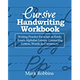 Cursive Handwriting Workbook: Writing Practice Exercises to Easily Learn Alphabet Letters, Connecting Letters, Words and Sent