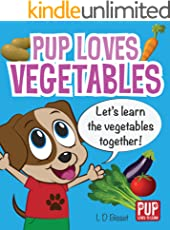 PUP LOVES VEGETABLES - Educational children's learning book about vegetables & nutrition for toddlers and preschool kids (Pup Loves to Learn)