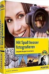 Mit Spaß besser fotografieren - Bessere Fotos! Kompakte Rezepte für alle Motive (Digital fotografieren) Taschenbuch
