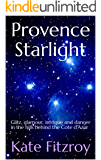 Provence Starlight: Glitz, glamour, intrigue and danger in the hills behind the Cote d'Azur