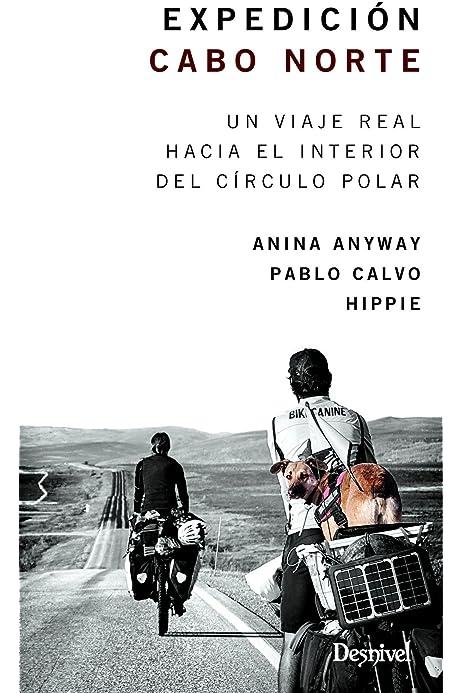 Expedición Cabo Norte. Un viaje real hacia el interior del Círculo Polar: Amazon.es: López Trelles, Ana Inés, Calvo Tuñón, Pablo: Libros