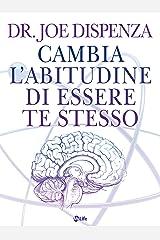 Cambia l'abitudine di essere te stesso: La Fisica Quantistica nella vita quotidiana (Spiritualità e tecniche energetiche) Formato Kindle
