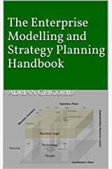 The Enterprise Modelling and Strategy Planning Handbook Kindle Edition