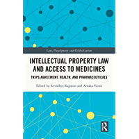Intellectual Property Law and Access to Medicines: TRIPS Agreement, Health, and Pharmaceuticals (Law, Development and…