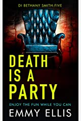Death is a Party: ENJOY THE FUN WHILE YOU CAN (DI Bethany Smith Book 5) Kindle Edition