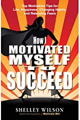 How I Motivated Myself to Succeed Kindle Edition