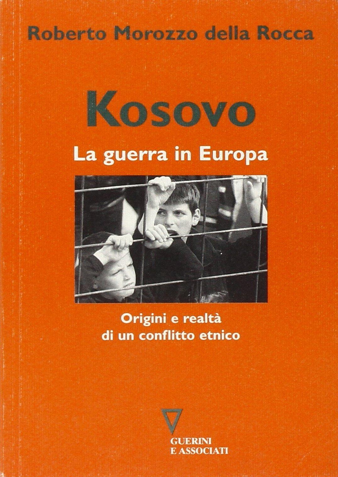 Kosovo. La guerra in Europa. Origini e realtà di un conflitto etnico