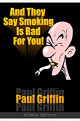 And They Say Smoking Is Bad For You! Kindle Edition