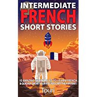Intermediate French Short Stories: 10 Amazing Short Tales to Learn French & Quickly Grow Your Vocabulary the Fun Way…