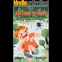 Ah, eine Spinne!: Ein Kinderbuch für starke Jungs und Mädchen über Talente, Ängste und Freundschaft