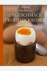Die kleine Urgeschmack Frühstücksfibel: Für einen zufriedenen Start Kindle Ausgabe
