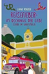 Reisefieber: im Dschungel der Liebe:: Clara in Guatemala · Gefühlvoll-abenteuerlich · romantische Komödie des Sommers (German Edition) Format Kindle