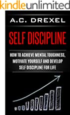 Self Discipline: How to Achieve Mental Toughness, Motivate Yourself and Develop Self Discipline for Life (Productivity Book 2)